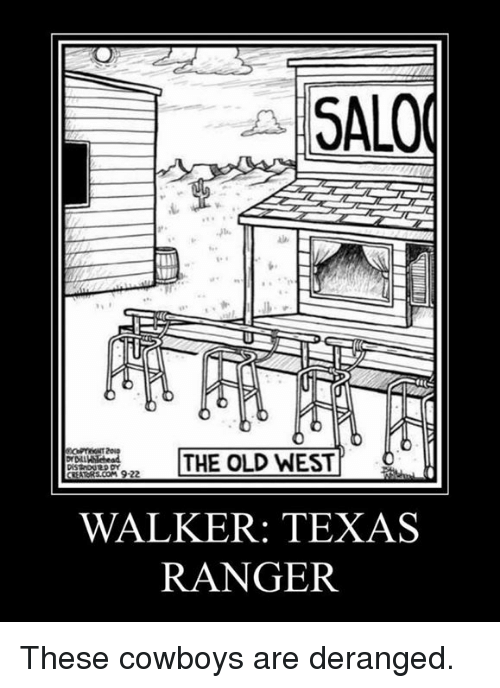 salo: SALO  THE OLD WEST  COM 9-22  WALKER: TEXAS  RANGER These cowboys are deranged.