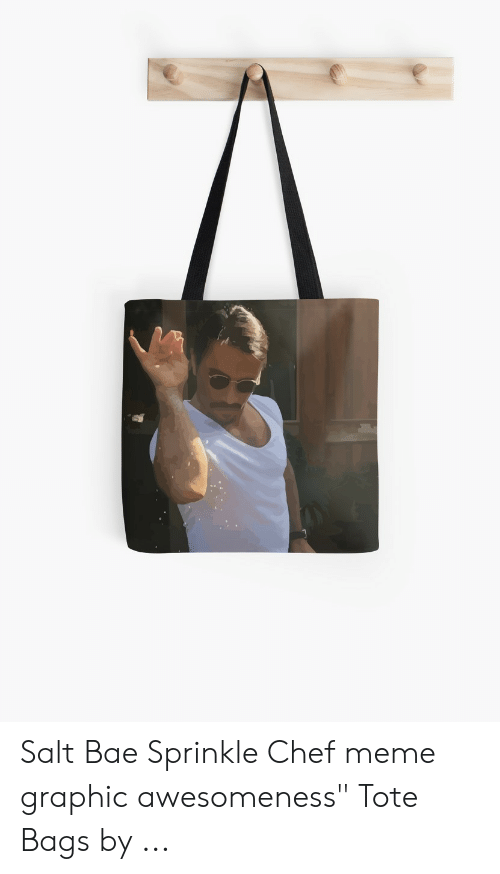 """Sprinkle Chef: Salt Bae Sprinkle Chef meme graphic awesomeness"""" Tote Bags by ..."""