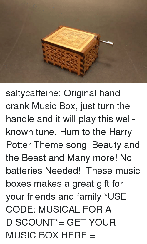 Beauty and the Beast: saltycaffeine:  Original hand crank Music Box, just turn the handle and it will play this well-known tune. Hum to the Harry Potter Theme song, Beauty and the Beast and Many more! No batteries Needed! These music boxes makes a great gift for your friends and family!*USE CODE: MUSICALFOR A DISCOUNT*= GET YOUR MUSIC BOX HERE =