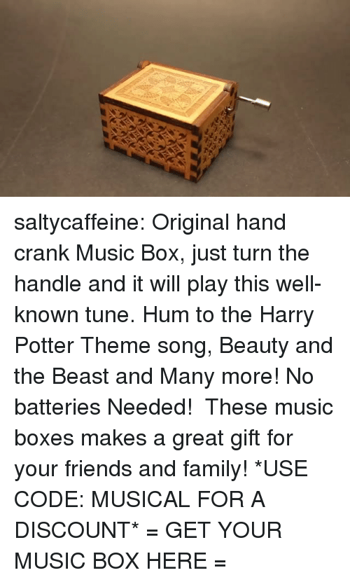 Beauty and the Beast: saltycaffeine:  Original hand crank Music Box, just turn the handle and it will play this well-known tune. Hum to the Harry Potter Theme song, Beauty and the Beast and Many more! No batteries Needed! These music boxes makes a great gift for your friends and family! *USE CODE: MUSICALFOR A DISCOUNT* = GET YOUR MUSIC BOX HERE =