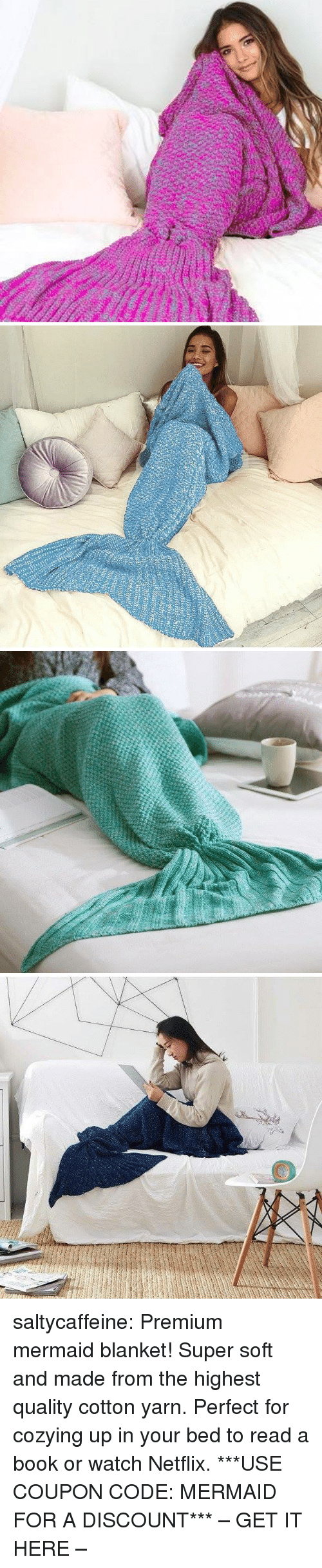 Netflix, Target, and Tumblr: saltycaffeine: Premium mermaid blanket! Super soft and made from the highest quality cotton yarn. Perfect for cozying up in your bed to read a book or watch Netflix. ***USE COUPON CODE: MERMAID FOR A DISCOUNT*** – GET IT HERE –
