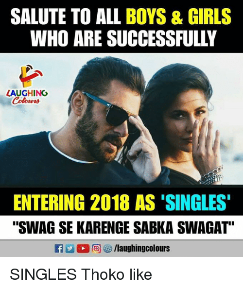 "Girls, Swag, and Singles: SALUTE TO ALL BOYS & GIRLS  WHO ARE SUCCESSFULLY  LAUGHING  Colours  ENTERING 2018 AS 'SINGLES  ""SWAG SE KARENGE SABKA SWAGAT""  2回(汐/laughingcolours  E SINGLES Thoko like"