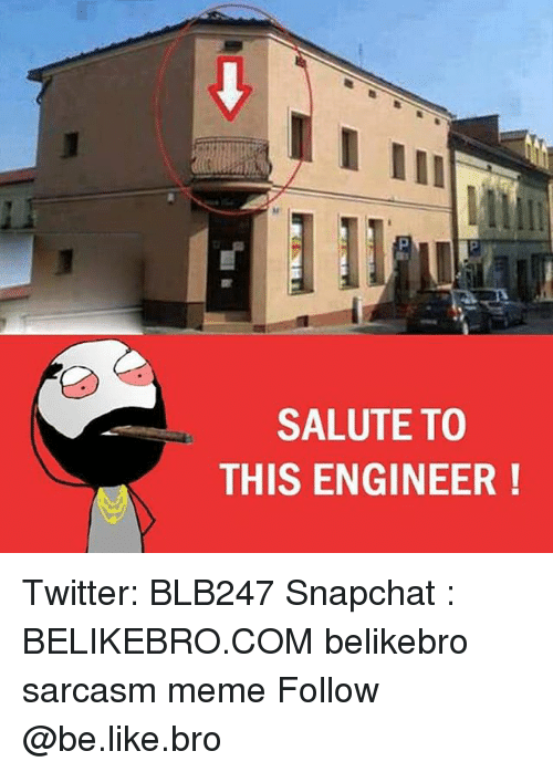 saluteing: SALUTE TO  THIS ENGINEER Twitter: BLB247 Snapchat : BELIKEBRO.COM belikebro sarcasm meme Follow @be.like.bro