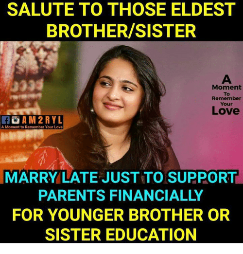 sister: SALUTE TO THOSE ELDEST  BROTHER/SISTER  0335  Moment  To  Remember  Your  Love  A Moment to Remember Your Love  MARRY LATE JUST TO SUPPORT  PARENTS FINANCIALLY  FOR YOUNGER BROTHER OR  SISTER EDUCATION