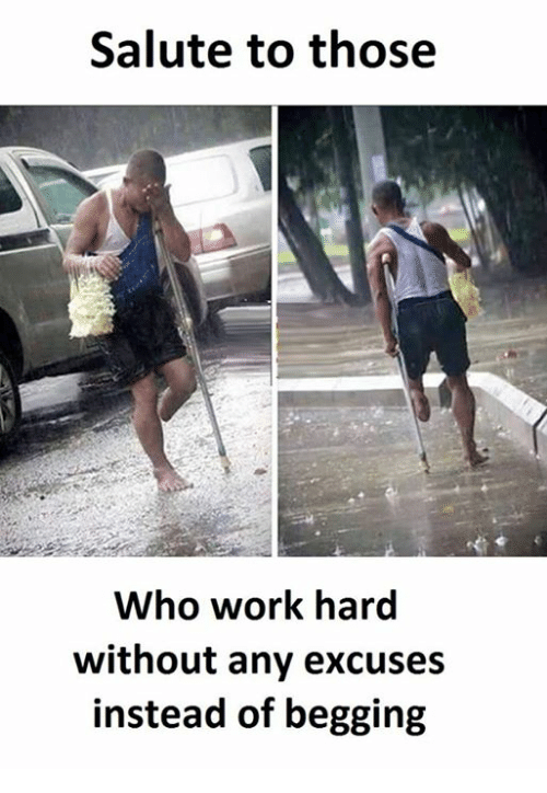 work hard: Salute to those  Who work hard  without any excuses  instead of begging