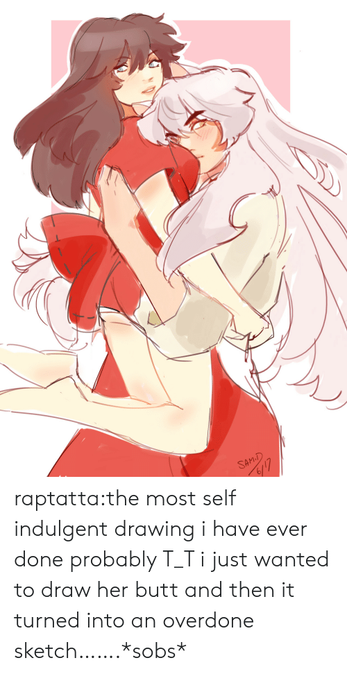 indulgent: SAM.D  6117 raptatta:the most self indulgent drawing i have ever done probably T_T i just wanted to draw her butt and then it turned into an overdone sketch…….*sobs*