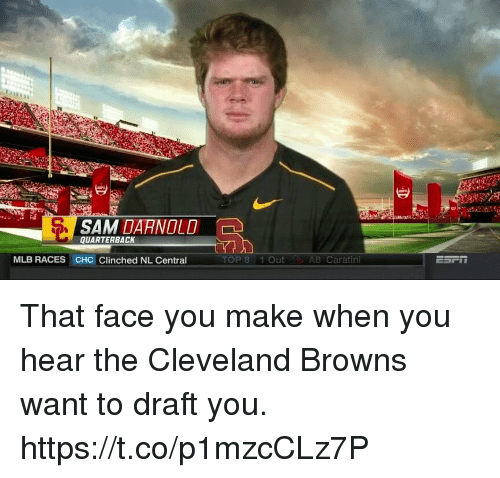 That Face You Make When: SAM DAANOLD  QUARTERBACK  MLB RACES CHC Clinched NL Central  TOP 8 1 Out  AB Caratini That face you make when you hear the Cleveland Browns want to draft you. https://t.co/p1mzcCLz7P
