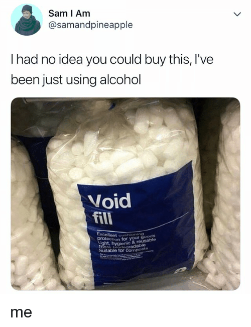 Alcohol, Relatable, and Been: Sam I Am  @samandpineapple  I had no idea you could buy this, I've  been just using alcohol  Void  fill  Excellent oun  ioction for your goods  eoradable  Suitable for compost me