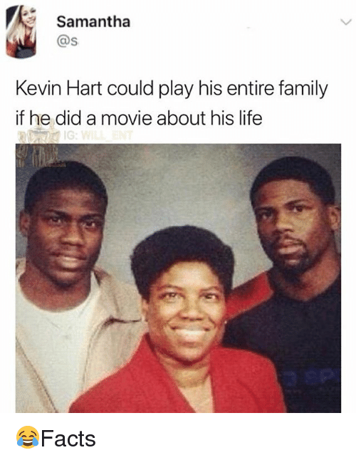 Family, Kevin Hart, and Life: Samantha  @s  Kevin Hart could play his entire family  if he did a movie about his life  IG 😂Facts