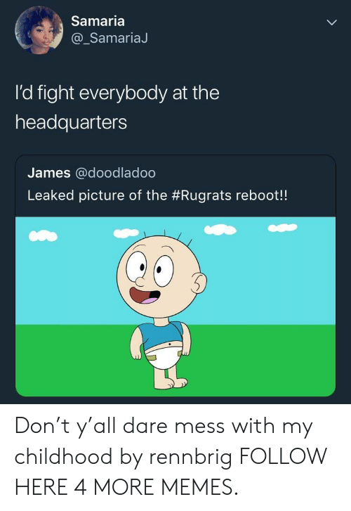 Rugrats: Samaria  @_SamariaJ  I'd fight everybody at the  headquarters  James @doodladoo  Leaked picture of the #Rugrats reboot! Don't y'all dare mess with my childhood by rennbrig FOLLOW HERE 4 MORE MEMES.