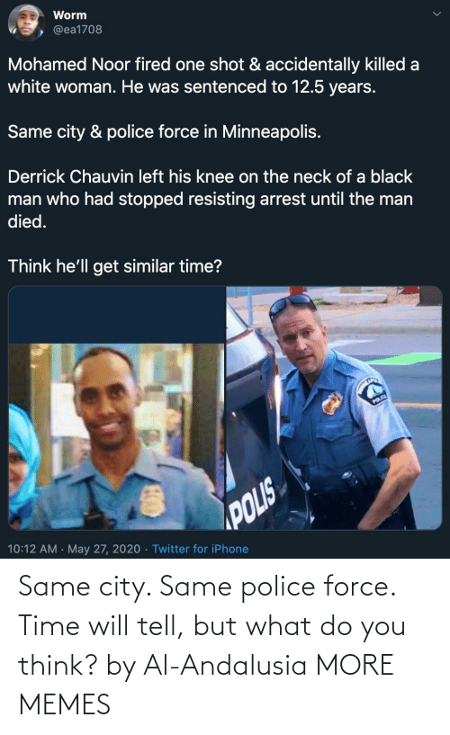 Tell: Same city. Same police force. Time will tell, but what do you think? by Al-Andalusia MORE MEMES