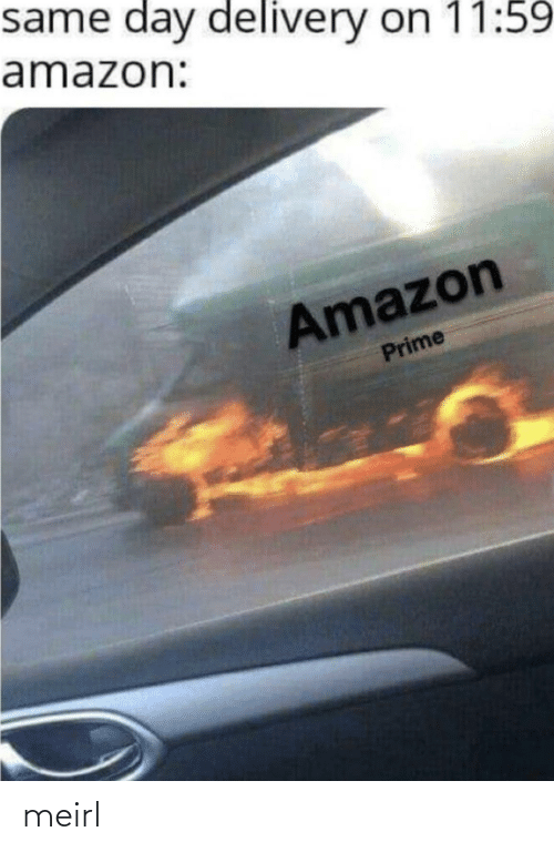 delivery: same day delivery on 11:59  amazon:  Amazon  Prime meirl