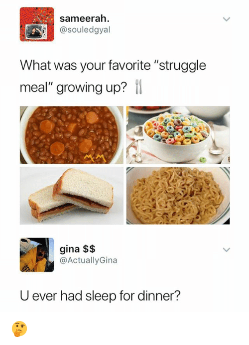 "Growing Up, Struggle, and Dank Memes: sameerah.  @souledgyal  What was your favorite ""struggle  meal"" growing up? il  gina $$  @ActuallyGina  U ever had sleep for dinner? 🤔"