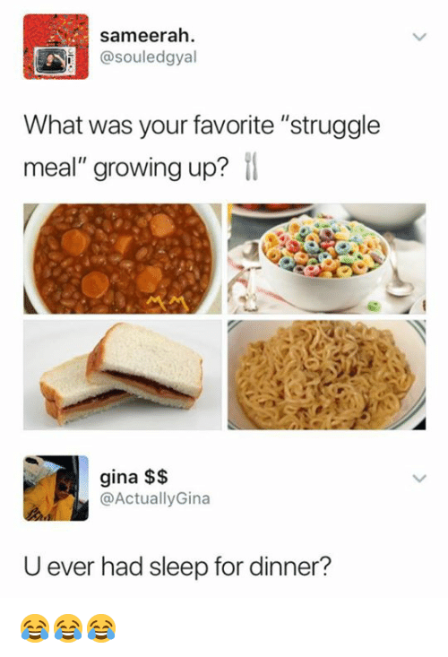 """Growing Up, Struggle, and Sleep: sameerah  @souledgyal  What was your favorite """"struggle  meal"""" growing up?  gina $$  @ActuallyGina  U ever had sleep for dinner? 😂😂😂"""