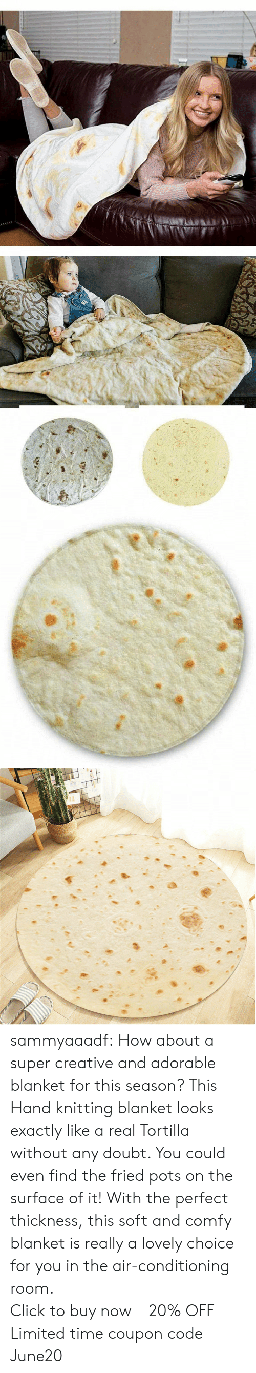 pots: sammyaaadf: How about a super creative and adorable blanket for this season? This Hand knitting blanket looks exactly like a real Tortilla without any doubt. You could even find the fried pots on the surface of it! With the perfect thickness, this soft and comfy blanket is really a lovely choice for you in the air-conditioning room.                    Click to buy now !  20% OFF Limited time coupon code : June20