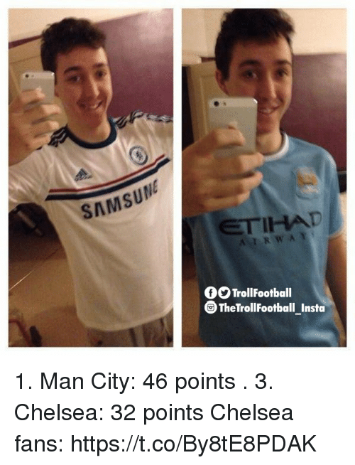 Chelsea, Football, and Memes: SAMS  fTrollFootball  G TheTrol!Football Insta 1. Man City: 46 points . 3. Chelsea: 32 points  Chelsea fans: https://t.co/By8tE8PDAK