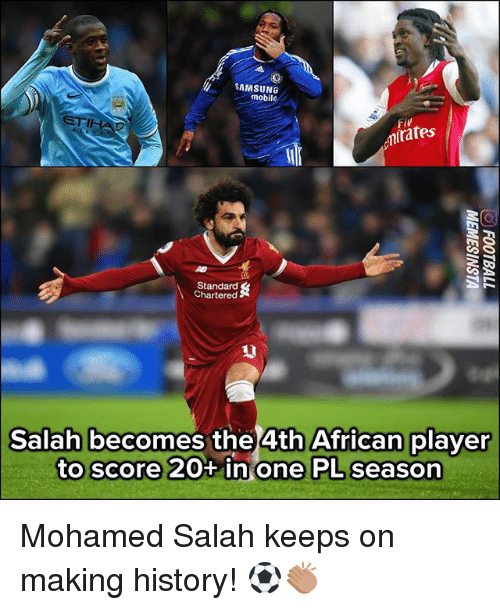 Making History: SAMSUNG  mobile  IH  rates  AB  Standard  Chartered  Salah becomes the 4th African player  to score 20+ in one PL season Mohamed Salah keeps on making history! ⚽️👏🏽