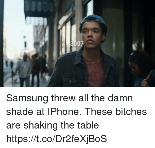 Blackpeopletwitter, Iphone, and Shade: Samsung threw all the damn shade at IPhone. These bitches are shaking the table https://t.co/Dr2feXjBoS