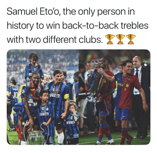 Back to Back, Memes, and History: Samuel Eto'o, the only  history to win back-to-back trebles  with two different clubs.雲雲  person in  nice  REL  INOk  RELLI  RELL