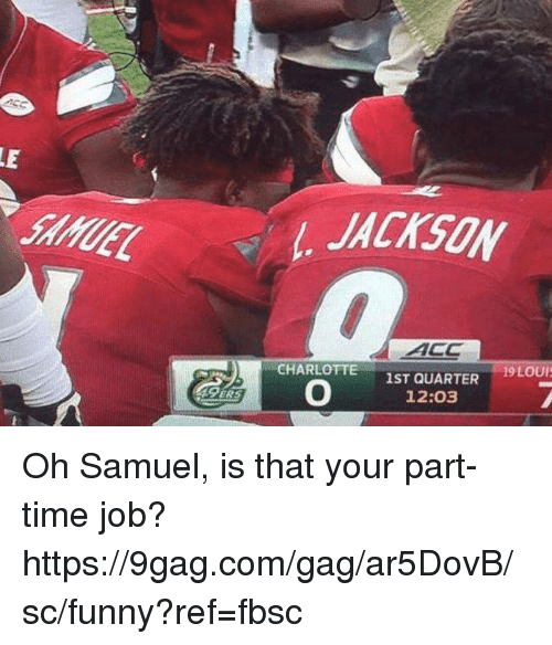 9gag, Dank, and Funny: SAMUEL  . JACKSON  ACC  CHARLOTTE1ST QUARTER  0 S12143TER  12:03  ERS Oh Samuel, is that your part-time job?  https://9gag.com/gag/ar5DovB/sc/funny?ref=fbsc