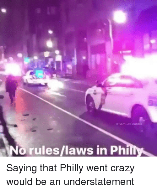 Crazy, Memes, and 🤖: @SamuelGrubbs  o rules/laws in Phi Saying that Philly went crazy would be an understatement