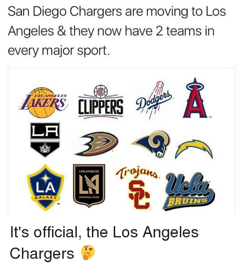Memes, Sports, and Chargers: San Diego Chargers are moving to Los  Angeles & they now have 2 teams in  every major sport  LOS ANGELES  LA  LOS ANGELES  LA  GALAXY  FOOTBALL CLUB  BRDINE It's official, the Los Angeles Chargers 🤔