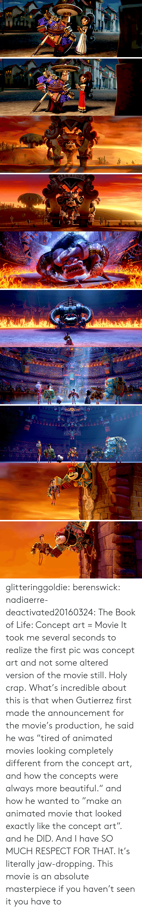 """Animated Movies: SANARGEL glitteringgoldie: berenswick:  nadiaerre-deactivated20160324:  The Book of Life: Concept art = Movie  It took me several seconds to realize the first pic was concept art and not some altered version of the movie still. Holy crap.  What's incredible about this is that when Gutierrez first made the announcement for the movie's production, he said he was """"tired of animated movies looking completely different from the concept art, and how the concepts were always more beautiful."""" and how he wanted to """"make an animated movie that looked exactly like the concept art"""". and he DID. And I have SO MUCH RESPECT FOR THAT. It's literally jaw-dropping.   This movie is an absolute masterpiece if you haven't seen it you have to"""