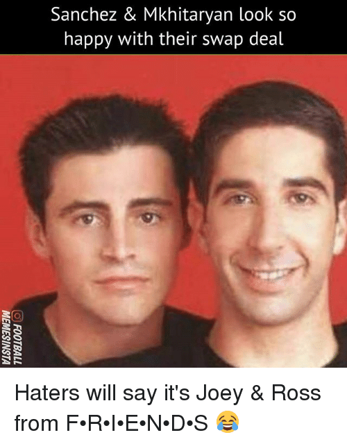 Memes, Happy, and 🤖: Sanchez & Mkhitaryan look so  happy with their swap deal Haters will say it's Joey & Ross from F•R•I•E•N•D•S 😂