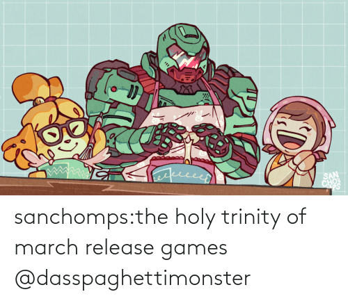 trinity: sanchomps:the holy trinity of march release games   @dasspaghettimonster