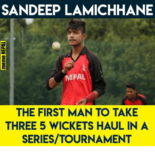 nepali: SANDEEP LAMICHHANE  NEPAL  THE FIRST MAN TO TAKE  THREE 5 WICKETS HAUL IN A  SERIES/TOURNAMENT