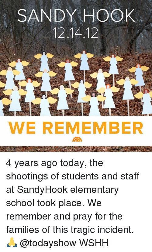 sandy hook: SANDY HOOK  12.14.12  WE REMEMBER 4 years ago today, the shootings of students and staff at SandyHook elementary school took place. We remember and pray for the families of this tragic incident. 🙏 @todayshow WSHH