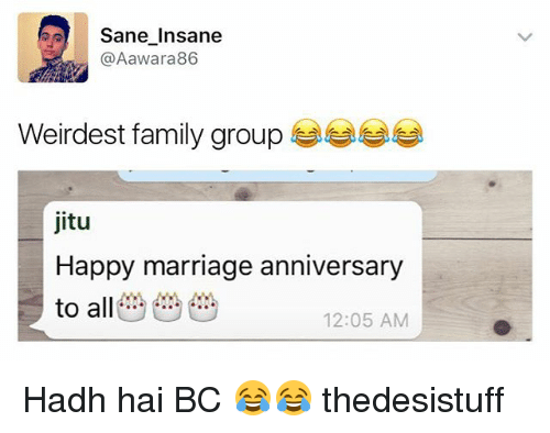 Family, Marriage, and Memes: Sane insane  @Aawara 86  Weirdest family group  jitu  Happy marriage anniversary  to all  12:05 AM Hadh hai BC 😂😂 thedesistuff