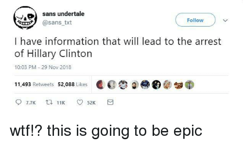 Undertale Sans: sans undertale  @sans txt  Follow  I have information that will lead to the arrest  of Hillary Clinton  10:03 PM 29 Nov 2018  11,493 Retweets 52,088 Likes ( €參@@匒未匉