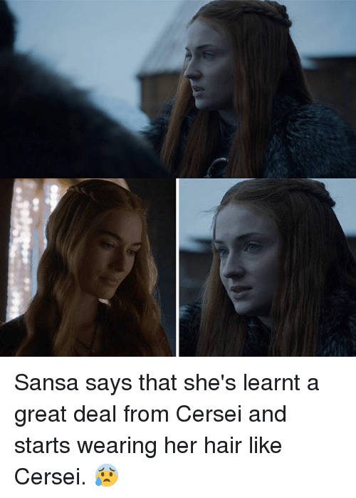 Memes, Hair, and 🤖: Sansa says that she's learnt a great deal from Cersei and starts wearing her hair like Cersei. 😰