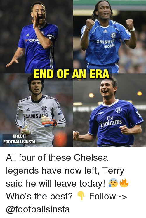 Chelsea, Memes, and Best: SANSUNE  TYA  motile  END OF AN ERA  AMSURIG  Emirates  CREDIT  FOOTBALLSINSTA All four of these Chelsea legends have now left, Terry said he will leave today! 😰🔥 Who's the best? 👇 Follow -> @footballsinsta