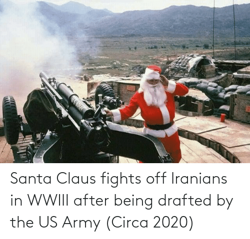 Santa Claus: Santa Claus fights off Iranians in WWIII after being drafted by the US Army (Circa 2020)