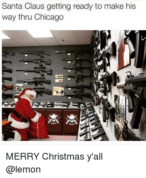 Memes, Santa Claus, and 🤖: Santa Claus getting ready to make his  way thru Chicago MERRY Christmas y'all @lemon