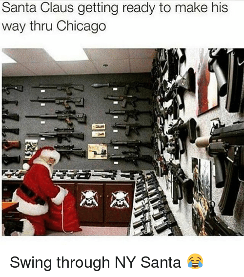 Chicago, Santa Claus, and Dank Memes: Santa Claus getting ready to make his  way thru Chicago Swing through NY Santa 😂