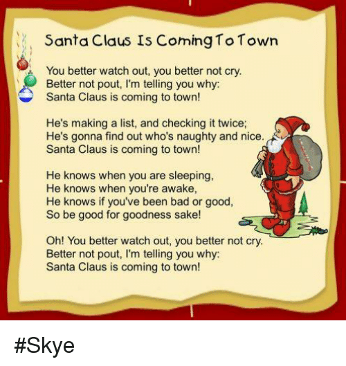 Santa Claus Is Coming to Town You Better Watch Out You Better Not Cry Better Not Pout l'M ...