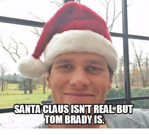 Memes, Santa Claus, and Tom Brady: SANTA CLAUS ISNTREALBUT  TOM BRADY IS.
