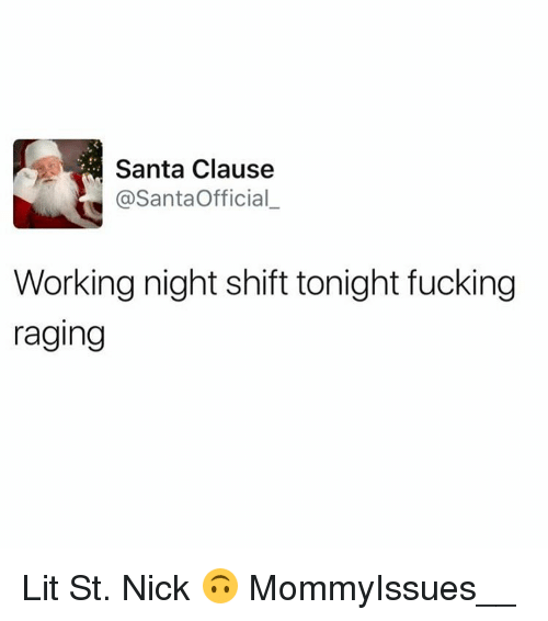 Memes, Santa Claus, and Nick: Santa Clause  @Santa Official  Working night shift tonight fucking  raging Lit St. Nick 🙃 MommyIssues__