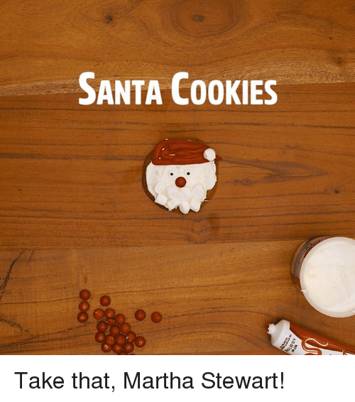 Cookies, Dank, and Martha Stewart: SANTA COOKIES Take that, Martha Stewart!