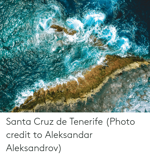 Santa Cruz: Santa Cruz de Tenerife (Photo credit to Aleksandar Aleksandrov)
