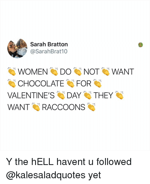 raccoons: Sarah Bratton  @SarahBrat10  WOMEN DONOT WANT  CHOCOLATE FOR  VALENTINE'S DAY THEY  WANT RACCOONS Y the hELL havent u followed @kalesaladquotes yet