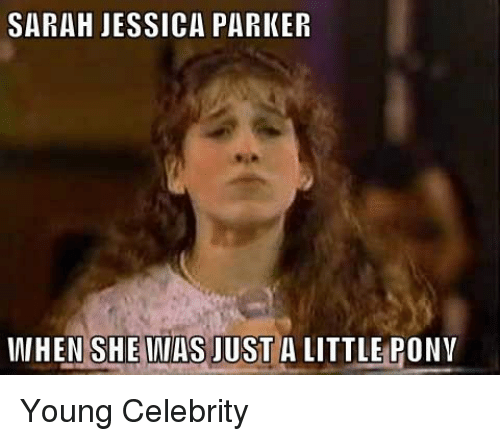 Little Pony: SARAH JESSICA PARKER  IWHEN SHE WAS JUST A LITTLE PONY Young Celebrity
