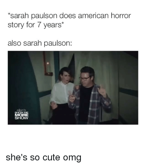 American Horror Story, Cute, and Omg: sarah paulson does american horror  story for 7 years*  also sarah paulson:  SHOW ME  MORE  SHOW she's so cute omg