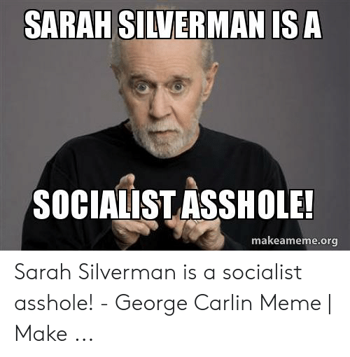 All asshole liberal george carlin mine, not the