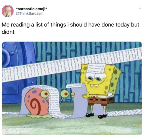 sarcastic: *sarcastic emoji*  @ThinkSarcasm  Me reading a list of things i should have done today but  didnt