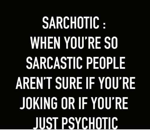 Sarcastic You Re So Funny Meme : Sarchotic when you re so sarcastic people arent sure if