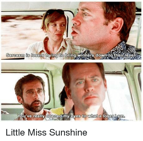 Little Miss Sunshine: Sarcm 妇loads 0  as  ers trying to bring winners down to their,level  Y lly(Opened my eyestowhata loser/a  0u've rea Little Miss Sunshine